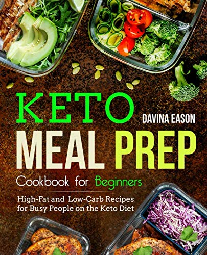 Keto Meal Prep Cookbook for Beginners: High-Fat and Low-Carb Recipes for Busy People on the Keto Diet (keto cookbook for beginners)