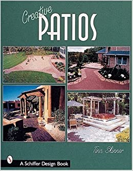 Creative Patios (Schiffer Design Book): Tina Skinner: 9780764312786:  Amazon.com: Books
