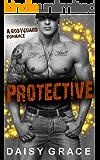 PROTECTIVE: A Bodyguard Romance