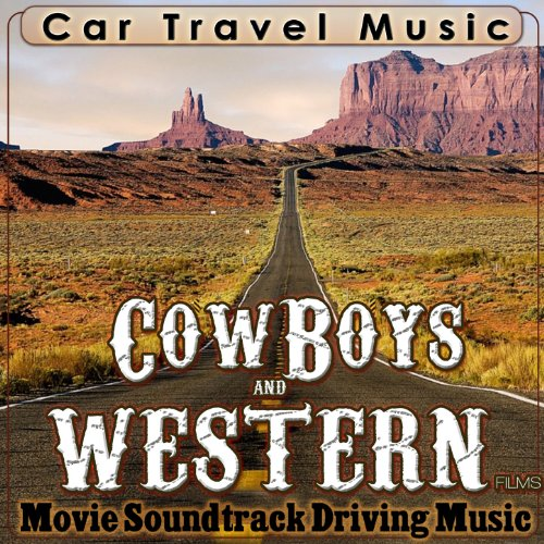 Car Travel Music. Cowboy and Western Films, Movie Soundtrack Driving Music