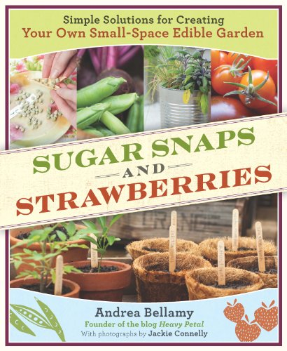Sugar Snaps and Strawberries: Simple Solutions for Creating Your Own