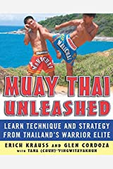 Muay Thai Unleashed: Learn Technique and Strategy from Thailand's Warrior Elite Paperback