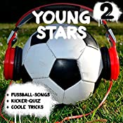 Young Stars (Young Stars 2): Fußball-Songs + Kicker-Quiz + coole Tricks | Peter Huber