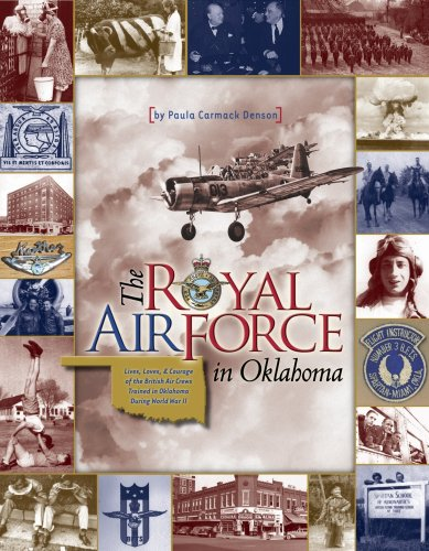 Read Online The Royal Air Force in Oklahoma: Lives, Loves & Courage of the British Air Crews Trained in Oklahoma During World War II ebook