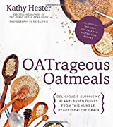 OATrageous Oatmeals: Delicious & Surprising Plant-Based Dishes From This Humble, Heart-Healthy Grain