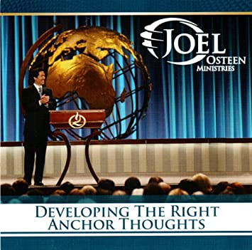 Joel Osteen Ministries - Developing the Right Anchor Thoughts