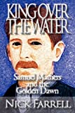 King over the Water - Samuel Mathers and the Golden Dawn, Nick Farrell, 1908705019