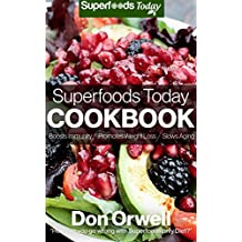 Superfoods Today Cookbook: 160 Recipes of Quick & Easy, Low Fat Cooking, Gluten Free Cooking, Wheat Free Cooking, Natural Foods Whole Foods Diet for Weight Loss Transformation