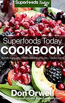 Superfoods Today Cookbook: 160 Recipes of Quick & Easy, Low Fat Cooking, Gluten Free Cooking, Wheat Free Cooking, Natural Foods Whole Foods Diet for Weight Loss Transformation by [Orwell, Don]
