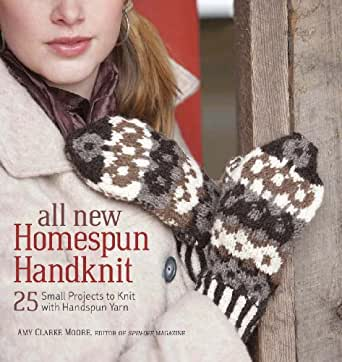 All New Homespun Handknit: 25 Small Projects to Knit with Handspun ...