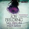Sag, dass du mich liebst Hörbuch von Joy Fielding Gesprochen von: Elisabeth Günther