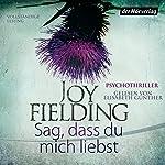Sag, dass du mich liebst | Joy Fielding