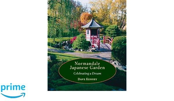 Normandale Japanese Garden: Celebrating a Dream: Dave Kenney: 9781935666677: Amazon.com: Books