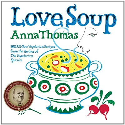 Love Soup 160 All- Vegetarian Recipes From The Author Of The Vegetarian Epicure