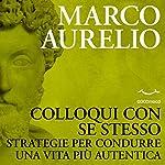 Colloqui con se stesso: Strategie per condurre una vita più autentica | Marco Aurelio