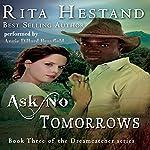 Ask No Tomorrows: Dreamcatcher Series, Book 3 | Rita Hestand