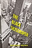 "Adrienne Brown, ""The Black Skyscraper: Architecture and the Perception of Race"" (Johns Hopkins UP, 2017)"
