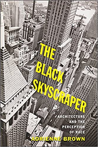 cover image The Black Skyscraper: Architecture and the Perception of Race