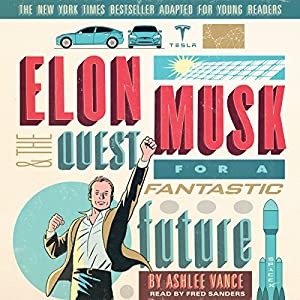 Elon Musk and the Quest for a Fantastic Future: Young Readers' Edition Audiobook
