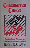 Calculated Chaos: Institutional Threats to Peace and Human Survival