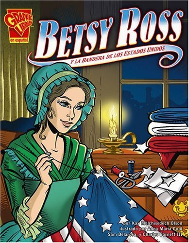 Betsy Ross: Y La Bandera De Los Estados Unidos/and the American Flag (Historia Gráficas) (Spanish Edition)