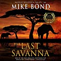 The Last Savanna Audiobook by Mike Bond Narrated by Simon Mattacks