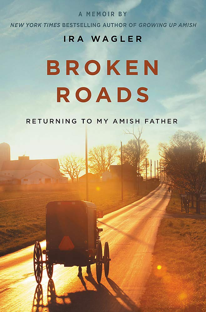 "Former Amish Member Ira Wagler Shares His Journey of Forgiveness and Reconciliation With His Amish Family and Heritage in New Book ""Broken Roads"""