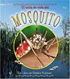 El Ciclo de Vida del Mosquito, Bobbie Kalman, 0778787133