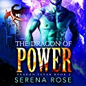 The Dragon Of Power: Dragon Fever, Book 3 Audiobook by Serena Rose Narrated by Scot Wilcox