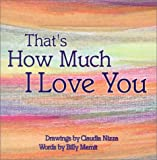 That's How Much I Love You, William Mernit, 0967606101