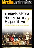 Teología Bíblica Sistemática y Expositiva: Analizando cada verso en su contexto (Spanish Edition)