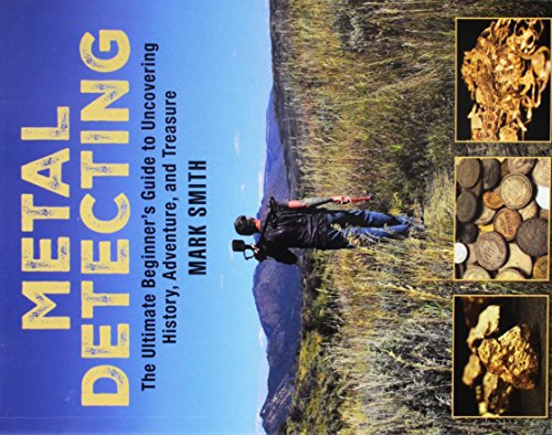 (Metal Detecting: The Ultimate Beginner's Guide to Uncovering History, Adventure, and Treasure)