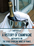 A History of Champagne : With Notes on the Other Sparkling Wines of France (Illustrated)