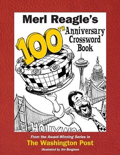 Merl Reagleu0027s 100th Anniversary Crossword Book Merl Reagle Jim Borgman 9780989782500 Amazon.com Books  sc 1 st  Amazon.com & Merl Reagleu0027s 100th Anniversary Crossword Book: Merl Reagle Jim ... 25forcollege.com