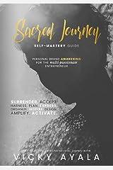 Sacred Journey Self-Mastery Guide: Personal Brand Awakening for the Multi-Passionate Entrepreneur Paperback