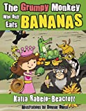 The Grumpy Monkey Who Only Eats Bananas, Katia Rabelo-Beacroft, 1466939575