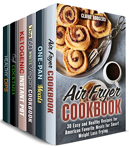 Scrumptious Meals Box Set (6 in 1): Over 230 Air Fryer, Cast Iron, Instant Pot, Vegan and Cocktail Recipes (Easy & Delicious Meals) by Claire Rodgers, Sheila Fuller, Mindy Preston