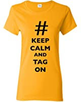 Ladies Keep Calm And Tag On # Hashtag Funny DT T-Shirt Tee