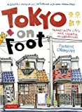 Image of Tokyo on Foot: Travels in the City's Most Colorful Neighborhoods