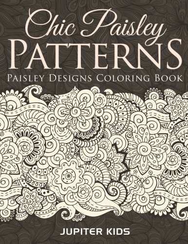 Chic Paisley (Chic Paisley Patterns: Paisley Designs Coloring Book)