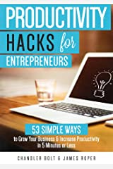 Productivity Hacks for Entrepreneurs:: 53 Simple Ways to Grow Your Business & Increase Productivity in 5 Minutes or Less Kindle Edition