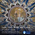 Lent, Holy Week, Easter: A Catholic's Guide Lecture by Fr. John Francis Baldovin SJ STL PhD Narrated by Fr. John Francis Baldovin SJ STL PhD