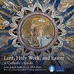 Lent, Holy Week, Easter: A Catholic's Guide | Fr. John Francis Baldovin SJ STL PhD