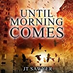 Until Morning Comes: A Carlie Simmons Post-Apocalyptic Thriller, Book 1 | JT Sawyer
