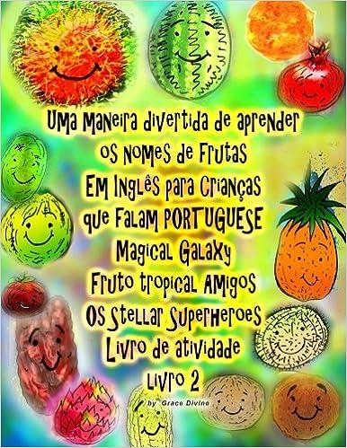 Uma maneira divertida de aprender os nomes de frutas Em Inglês para Crianças que falam PORTUGUÊS Galaxy mágico Fruto tropical Amigos Os Stellar ... de ...