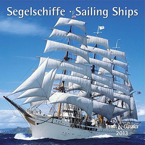 Segelschiffe - Sailing Ships 2013 Trends & Classics Kalender