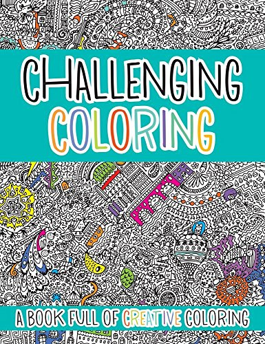 Challenging Coloring: A Book Full of Creative Coloring (Challenging... Books)