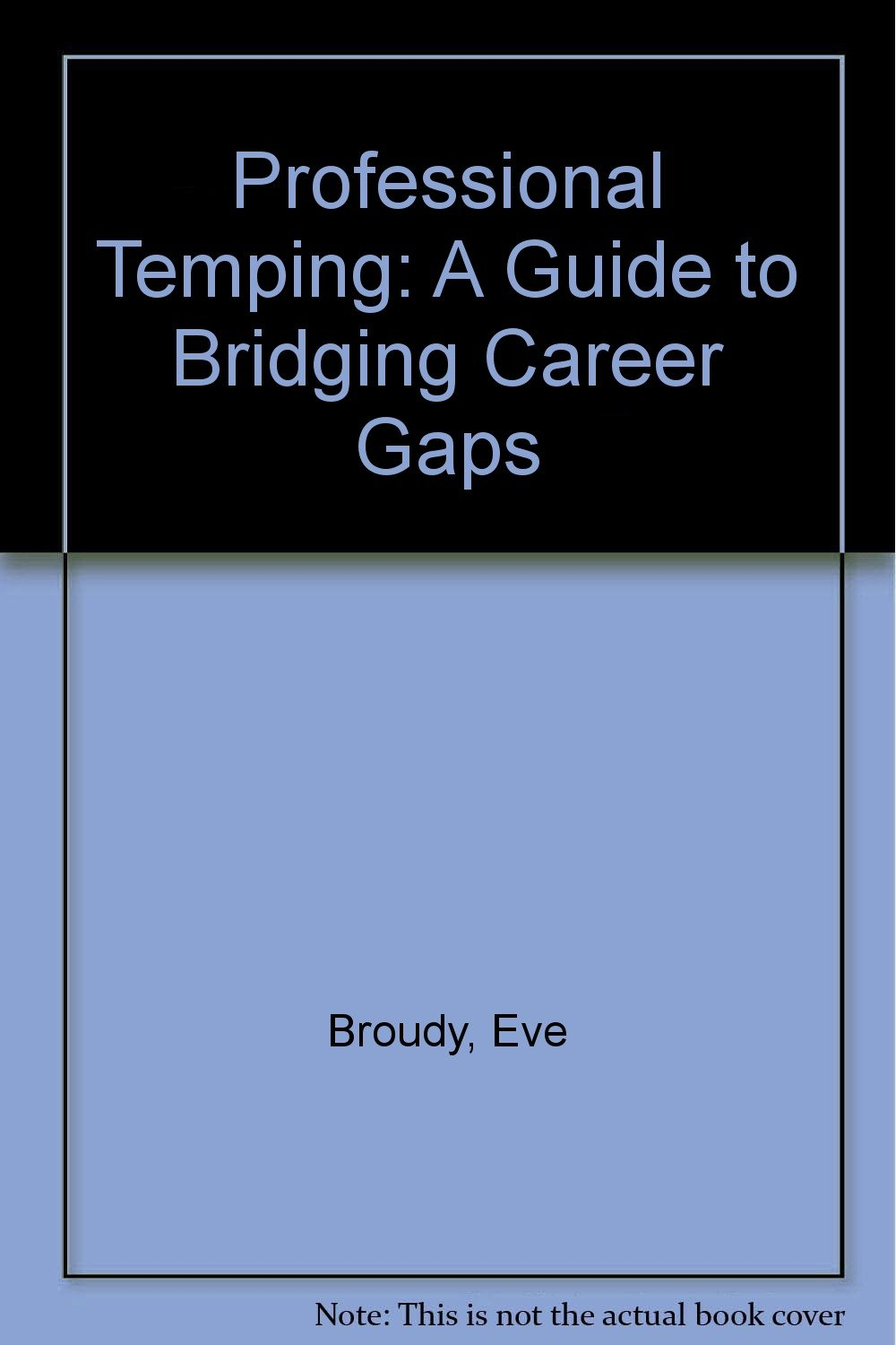 professional temping a guide to bridging career gaps eve broudy 9780020081616 amazoncom books