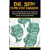 DR. SEBI CURE FOR CANCER: How to Naturally Get Cancer Treatment Using Dr. Sebi Alkaline...