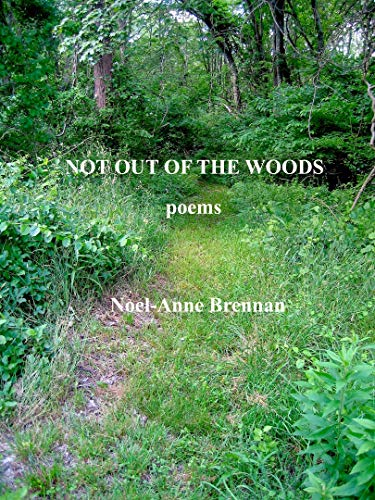 (Not Out Of The Woods: poems)